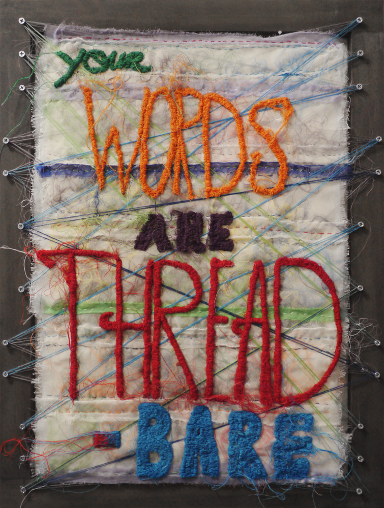 Your words are thread bare